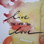 live the life you love / Aquarell auf Postkarte / 2017 / 105x148mm